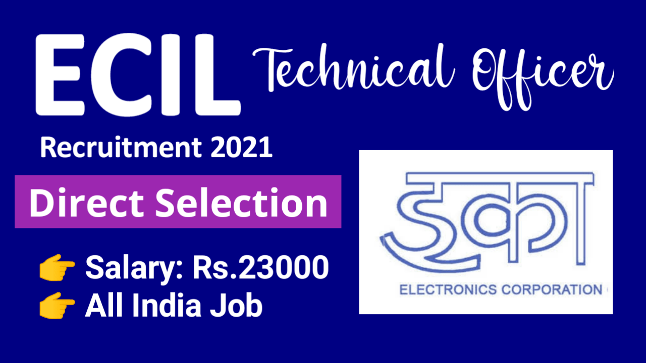 ECIL Technical Officer Recruitment 2021